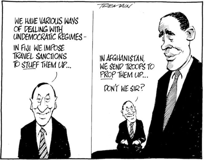 """""""We have various ways of dealing with undemocratic regimes - in Fiji we impose travel sanctions to stuff them up... In Afghanistan we send troops to prop them up... don't we sir?"""" 17 November 2009"""