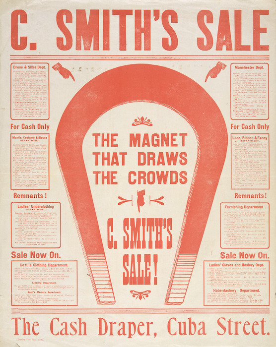 C Smith, draper :The magnet that draws the crowds. C. Smith's sale! The cash draper, Cuba Street. Evening Post Print - 13380 [ca 1906].