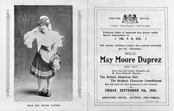 "Theatre Royal (Wellington) :Still another brilliant London star arrived yesterday per S.S. ""Warrimo"", Mlle May Moore Duprez, direct from the London Alhambra and Mr Harry Rickards' Theatres ... The artistic American girl, the original character comedienne, who will make her first appearance in New Zealand on Friday, September 9th, 1904. [Programme cover, unfolded]."