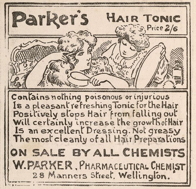 W Parker (Firm, Wellington) :Parker's hair tonic. Price 2/6. Contains nothing poisonous or injurious / Is a pleasant refreshing tonic for the hair ... On sale by all chemists. W Parker, pharmaceutical chemist, 28 Manners Street, Wellington [1907].