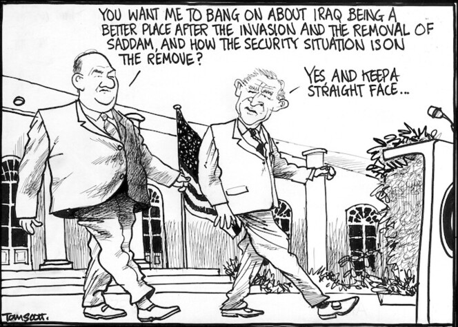 Scott, Thomas, 1947- :You want me to bang on about Iraq being a better place after the invasion and the removal of Saddam, and how the security situation is on the remove? Yes, and keep a straight face... Dominion Post, 28 September 2004.