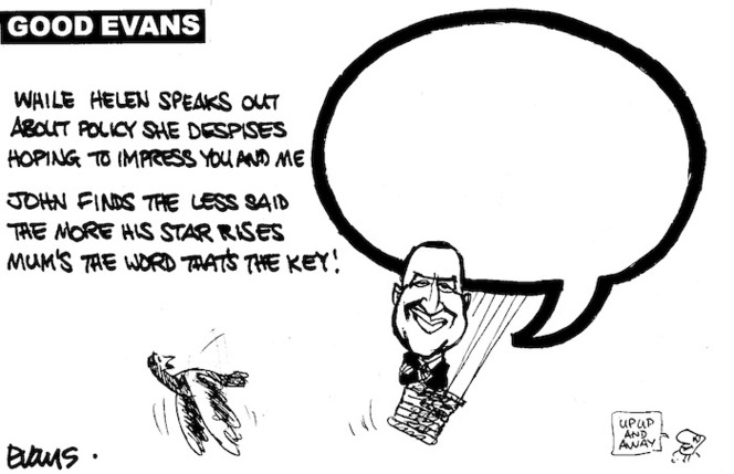 'Good Evans'. 'While Helen speaks out about policy she despises hoping to impress you and me - John finds the less said the more his star rises Mum's the word that's the key!' 3 July, 2008