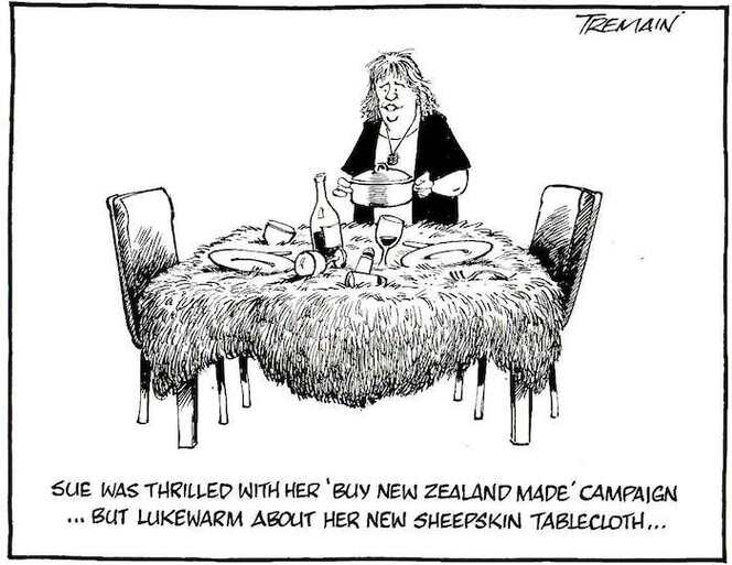 """Sue was thrilled with her 'Buy New Zealand Made' campaign... But lukewarm about her new sheepskin tablecloth."" 16 May, 2006."