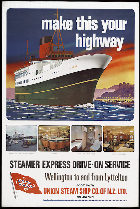Mabin, R, fl 1968: Make this your highway. Steamer express drive-on service. Wellington to and from Lyttelton. Book with Union Steam Ship Co. of N.Z. Ltd or agents. 1968.