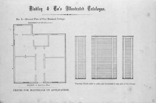 Findlay & Co. :Findlay and Co's illustrated catalogue. No. 8. Ground plan of five roomed cottage. Scale 1/4 inch to a foot. Venetain blinds made to order, and forwarded to any part of the colony. Prices for material on application. [1874]