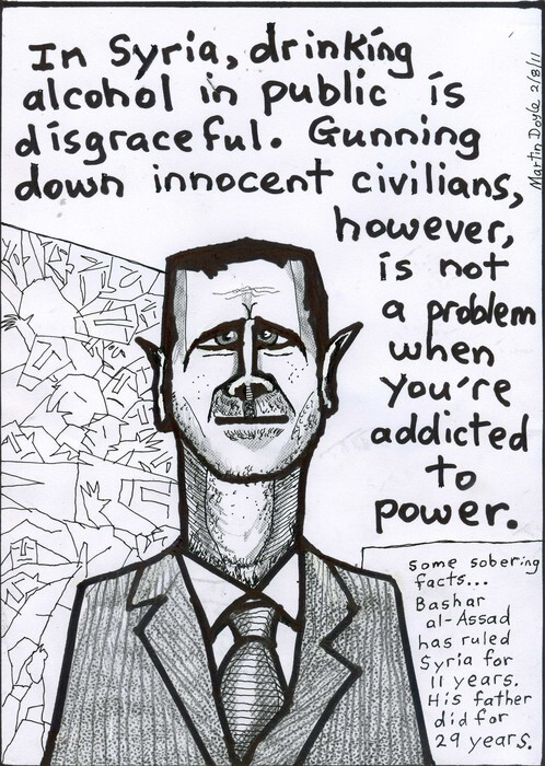 Doyle, Martin, 1956- :In Syria, drinking alcohol in public is disgraceful. Gunning down innocent civilians, however, is not a problem... 2 August 2011
