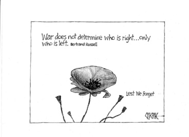 Image: War does not determine who is right... Only who is left. - Bertrand Russell. Lest we forget. 25 April 2009