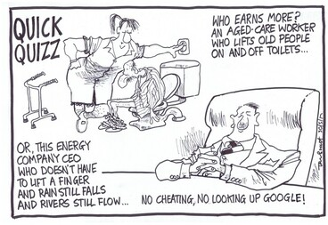 Image: Scott, Thomas, 1947- :Quick Quizz - Who earns more? An aged-care worker who lifts old people on and off toilets... or, this energy company CEO ... 30 May 2012