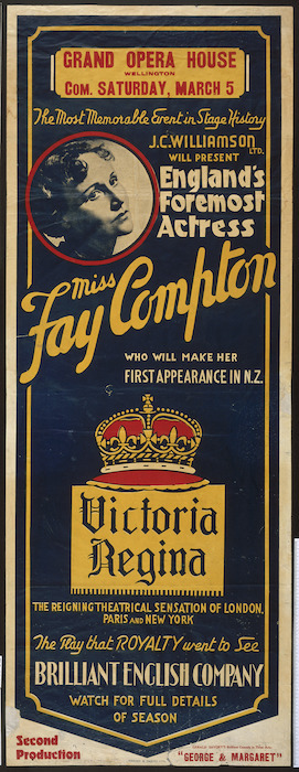 "Image: Grand Opera House, Wellington :Com[mencing] Saturday March 5. The most memorable event in stage history. J C Williamson Ltd will present England's foremost actress Miss Fay Compton, who will make her first appearance in N.Z. ""Victoria Regina"". [1938]."