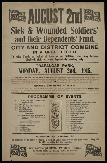 Image: August 2nd. Sick & Wounded Soldiers' and Their Dependents' Fund. City and district combine in a great effort to raise funds on behalf of those of our soldiers who may become disabled, sick, or leave dependents needing help. Trafalgar Park, Monday August 2nd 1915. Programme of events. Bond, Finney & Co., Printers, Waimea Street - 14686 [1915]