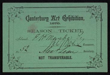 Image: Canterbury Art Exhibition 1870. Season ticket, admits [T. W. Maude, esq]. No. [52]. Alexr Lean, secretary. Not transferable.