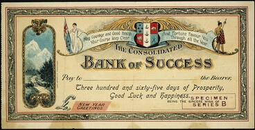 Image: James Rodger & Co (Firm) :The Consolidated Bank of Success. May courage and good health your course keep clear, and fortune favour you through all the year. [Draft novelty Christmas and New Year gift cheque / printed by] James Rodger & Co. Christchurch. 1