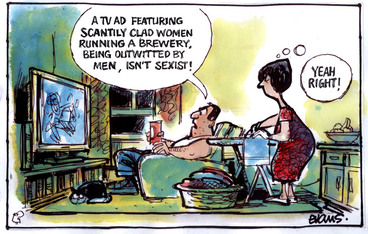 Image: Evans, Malcolm Paul, 1945- :'A TV ad featuring scantily clad women running a brewery being outwitted by men isn't sexist!'. 22 February 2012