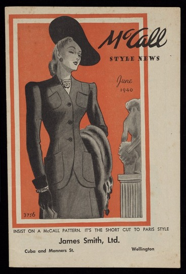 Image: McCall Corporation :McCall style news. Insist on a McCall pattern. It's the short cut to Paris style. James Smith, Ltd, Cuba and Manners St., Wellington. Printed in U.S.A. 1940.