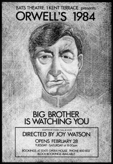 Image: BATS Theatre Company :Orwell's 1984. Big Brother is watching you. Adapted by Owen, Hall & Miles. Dirrected by Joy Watson. Opens February 28 [1984].