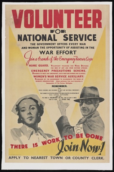 Image: New Zealand :Volunteer for national service. The government offers every man and woman the opportunity of assisting in the war effort. Join a branch of the Emergency Reserve Corps - Home Guard ... Emergency Precautions Scheme ... Women's War Service Auxiliary ... There is work to be done. Join now! Apply to nearest town or country clerk. E V Paul, Government Printer, Wellington [1940]
