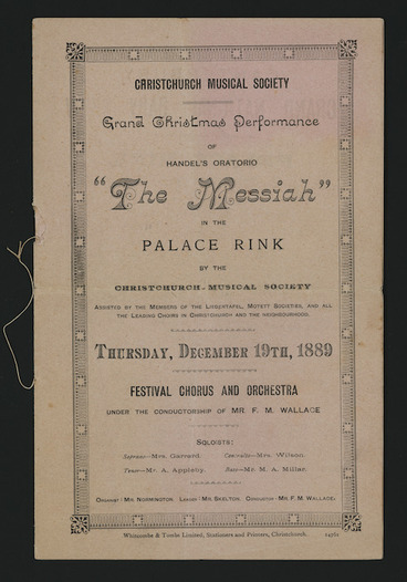 "Image: Christchurch Musical Society :Grand Christmas performance of Handel's oratorio ""The Messiah"" in the Palace Rink by the Christchurch Musical Society, assisted by members of the Liedertafel, Motett Societies, and all the leading choirs in Christchurch and the neighbourhood. Thursday, December 19th, 1889. [Front cover. 1889]"