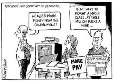 Image: Crimp, Daryl 1958- :Teachers' pay scrap set to escalate... 'We need more money from the Government!' 'If we were to kidnap a whole class ...at three million bucks a head....' MORE PAY. Govt Defends Ransom Offer. Approximate publishing date 25 April 2002.