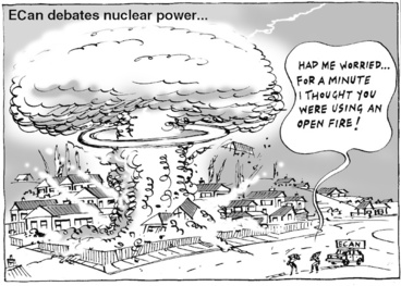 """Image: ECan debates nuclear power... """"Had me worried... For a minute I thought you were using an open fire!"""" 2 September, 2004"""