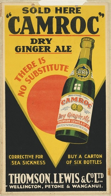 "Image: Thomson, Lewis & Company Ltd :Sold here - ""Camroc"" dry ginger ale. There is no substitute. Corrective for sea sickness; buy a carton of six bottles. Thomson, Lewis & Co. Ltd., Wellington, Petone & Wanganui [ca 1929-1933]"