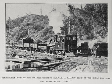Image: CONSTRUCTION WORK ON THE STRATFORD-ONGARUE RAILWAY: A BALLAST TRAIN AT THE 33-MILE PEG, NEAR THE WHANGAMOMONA TUNNEL.