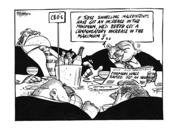 Image: Hubbard, James, 1949- :'If these snivelling malcontents have got an increase in the minimum, we'd better get a compensatory increase in the maximum!..' 15 February 2012