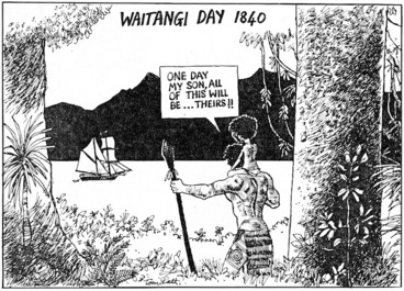 "Image: Scott, Thomas, 1947- :Waitangi Day, 1840. ""One day my son, all of this will be ... theirs!!"" Evening Post, 5 February 1988]"
