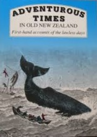 Adventurous times in old New Zealand : first-hand accounts of the lawless days
