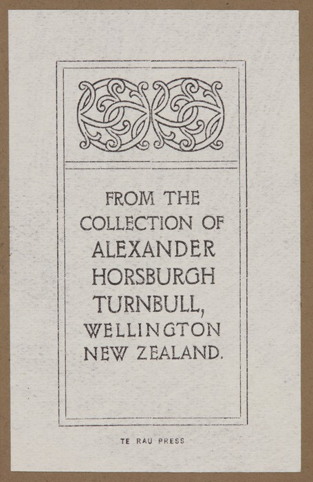 Artist unknown :From the collection of Alexander Horsburgh Turnbull, Wellington New Zealand / Te Rau Press. [ca 1910].