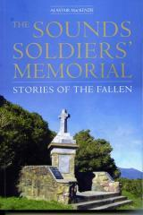 The Sounds Soldiers' Memorial : stories of the fallen / Alastair MacKenzie, PhD, Lieutenant Colonel (Ret)