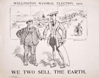 Hiscocks, Ercildoune Frederick fl 1910 :Wellington Mayoral election, 1910. We two sell the earth. 1910.