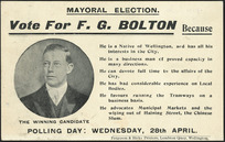 Mayoral election. Vote for F G Bolton, because ... Polling day, Wednesday, 28 April [1909]. Ferguson & Hicks Printers, Lambton Quay, Wellington.
