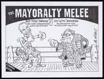 "Nisbet, Alastair, 1958- :The Mayoralty Melee - Bob ""Posie"" Parker. The master of showmanship with the gift of the gab V Jim ""Lefty"" Anderton. The old warhorse with the vicious, left mug of Milo! Coming soon. 8 May 2010"