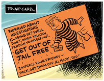 Trump Card. Worried about investigators closing in? Well don't, when you can pardon yourself and GET OUT OF JAIL FREE. Impress your friends - heck, get them off the hook too!