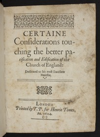 Certaine considerations touching the better pacification and edification of the Church of England: dedicated to his most Excellent Maiestie.