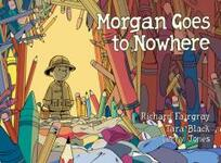 Morgan goes to Nowhere / written by Richard Fairgray, Tara Black & Terry Jones ; illustrated by Richard Fairgray ; colours by Tara Black.