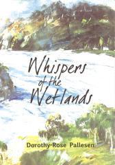Whispers of the wetlands / Dorothy-Rose Pallesen.