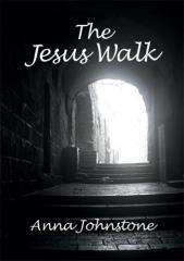 The Jesus Walk / Anna Johnstone.