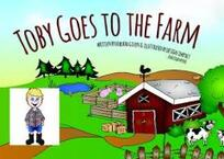Toby goes to the farm / written by Deborah Given & illustrated by Design Impact - Ashleigh Meyer.