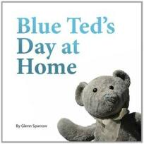 Blue Ted's day at home / by Glenn Sparrow.