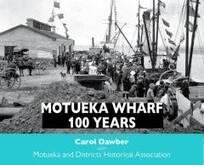 Motueka wharf, 100 years / Carol Dawber ; with Motueka and Districts Historical Association.