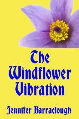 The windflower vibration : a story of mystery, medicine, music and romance / Jennifer Barraclough.