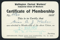 Wellington Clerical Workers' Industrial Union of Workers :Certificate of membership 1937. No. 2860. This is to certify that Miss A J Weeber was admitted to membership of the above Union, on 2 Mar 1937. W N Pharazyn, secretary [1937]