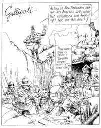 Scott, Thomas, 1947- :Gallipoli... 'As long as New Zealanders look back lads they will surely concur that nationhood was forged right here on this anvil!' 'How come there is never a Turkish sniper when you need one?' The Paua and the Glory, 1982.