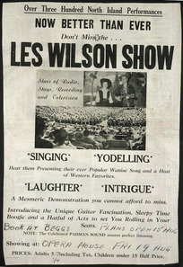 Over three hundred North Island performances, now better than ever. Don't miss the Les Wilson Show. Singing, yodelling, laughter, intrigue. Opera House, Fri 19 August [1960 or 1966?]. Otago Daily Times print.