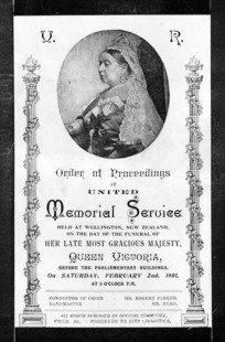 Order of proceedings at united memorial service held at Wellington, New Zealand, on the day of the funeral of Her late Most Gracious Majesty, Queen Victoria, before the Parliament Buildings, on Saturday, February 2nd, 1901. [Programme cover].