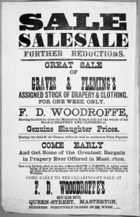 F D Woodroffe (Masterton) :Sale sale sale. Further reductions. Great sale of Graves & Fleming's assigned stock of drapery & clothing, for one week only. F D Woodroffe, having decided to close the Masterton branch will sell the whole of his stock of drapery and clothing at genuine slaughter prices. Come early to the clearing-off sale at F D Woodroffe's, next Club Hotel, Queen-Street, Masterton. [28 June 1889].
