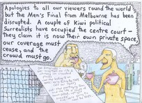 Doyle, Martin, 1956- :'Apologies to all our viewers round the world but the Men's Final from Melbourne has been disrupted. A couple of Kiwi political Surrealists have occupied the centre court ...' 29 January 2012