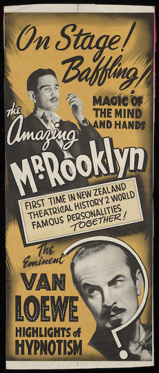 On stage! Baffling! Magic of the mind and hands, the Amazing Mr Rooklyn. First time in New Zealand theatrical history 2 world famous personalities together! The Eminent Van Loewe. Highlights of hypnotism. [1953].