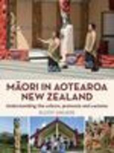 Maori in Aotearoa New Zealand : understanding the culture, protocols and customs